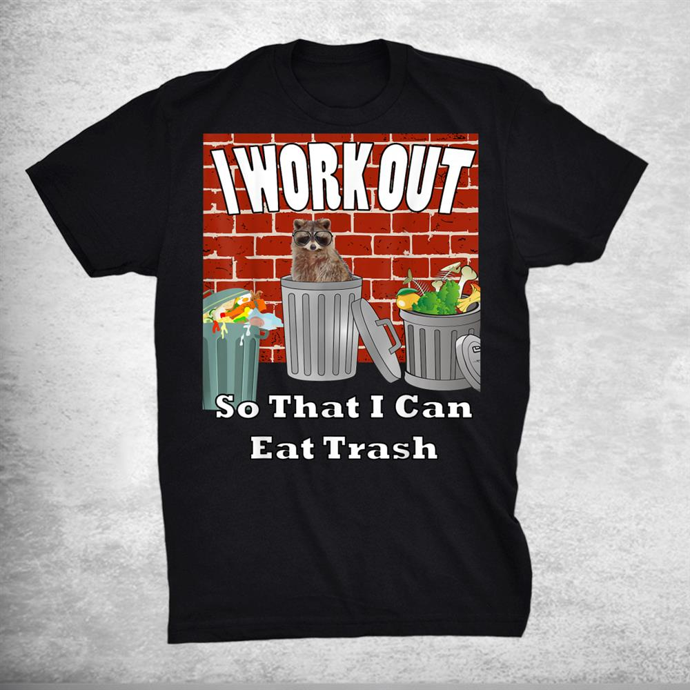 I Work Out So That I Can Eat Trash By Yoray Shirt