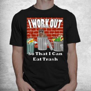 i work out so that i can eat trash by yoray shirt 1