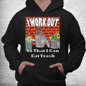 i work out so that i can eat trash by yoray shirt 3