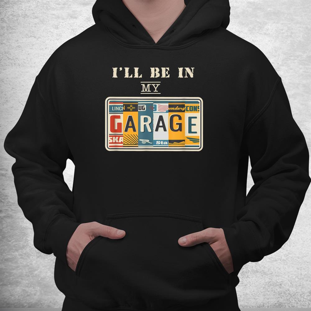 Ill Be In My Garage Mechanic Car Guy Auto Bike Girl Shirt