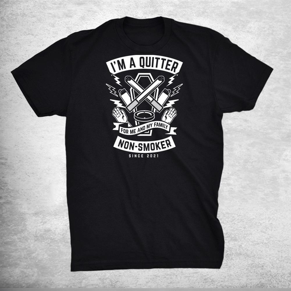 Im A Quitter Non Smoker Since 2022 Funny Quit Smoking Shirt
