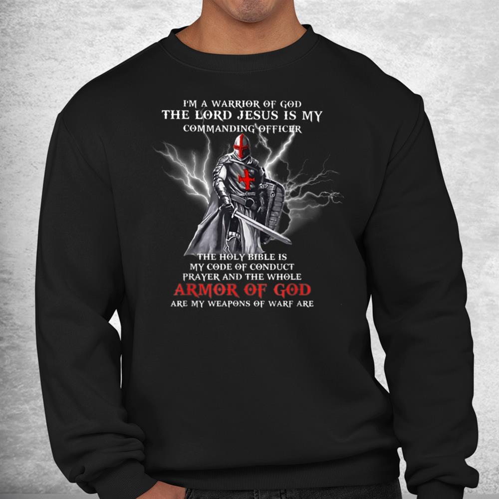 Im A Warrior Of God The Lord Jesus Is My Commanding Officer Shirt