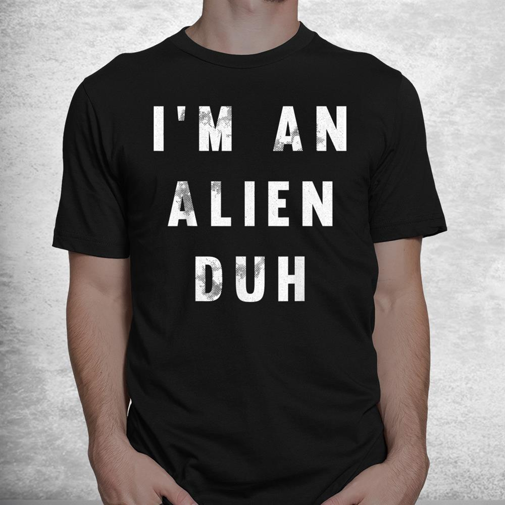 Im An Alien Duh Lazy Diy Halloween Costume Funny Easy Shirt