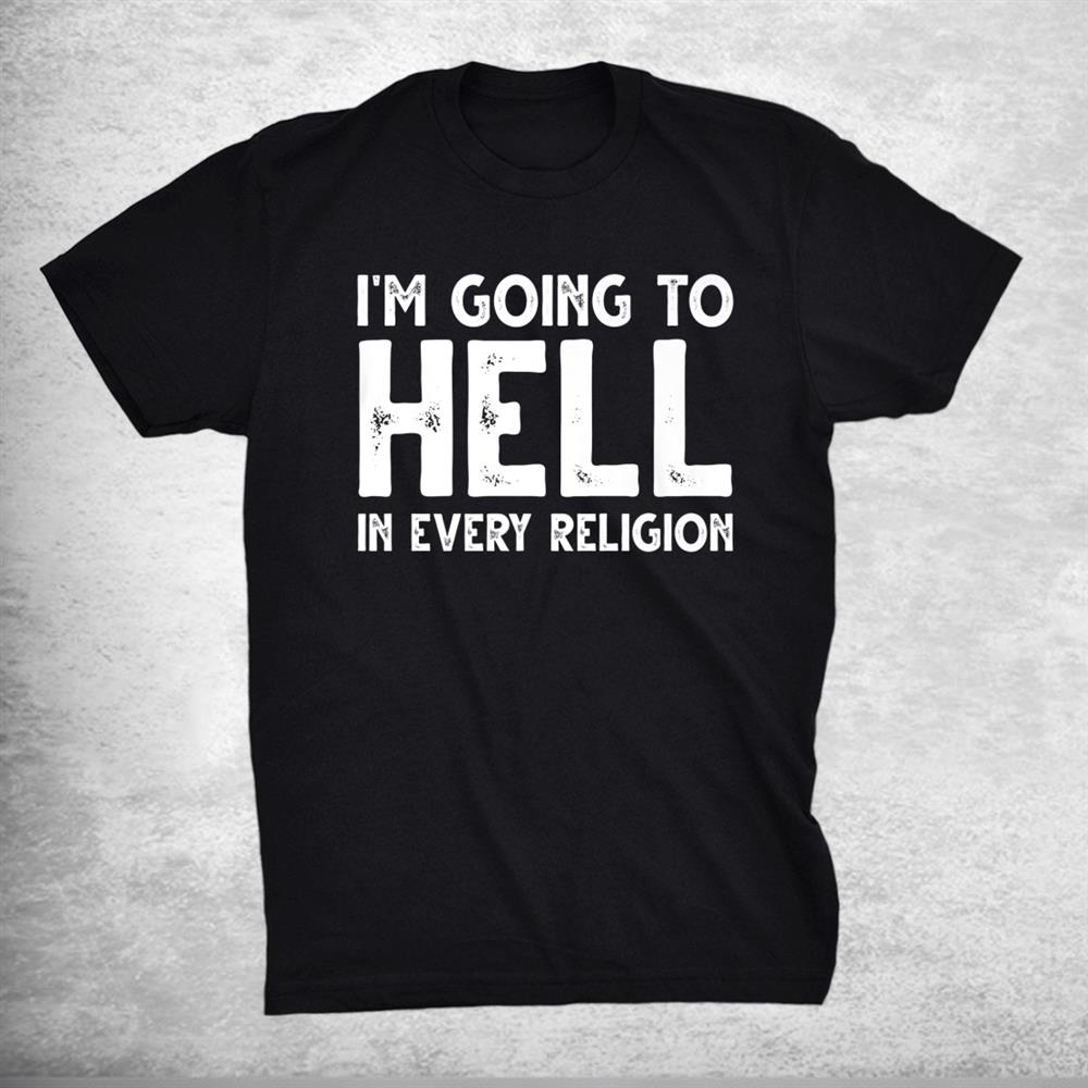 Im Going To Hell In Every Religion Distressed Retro Vintage Shirt