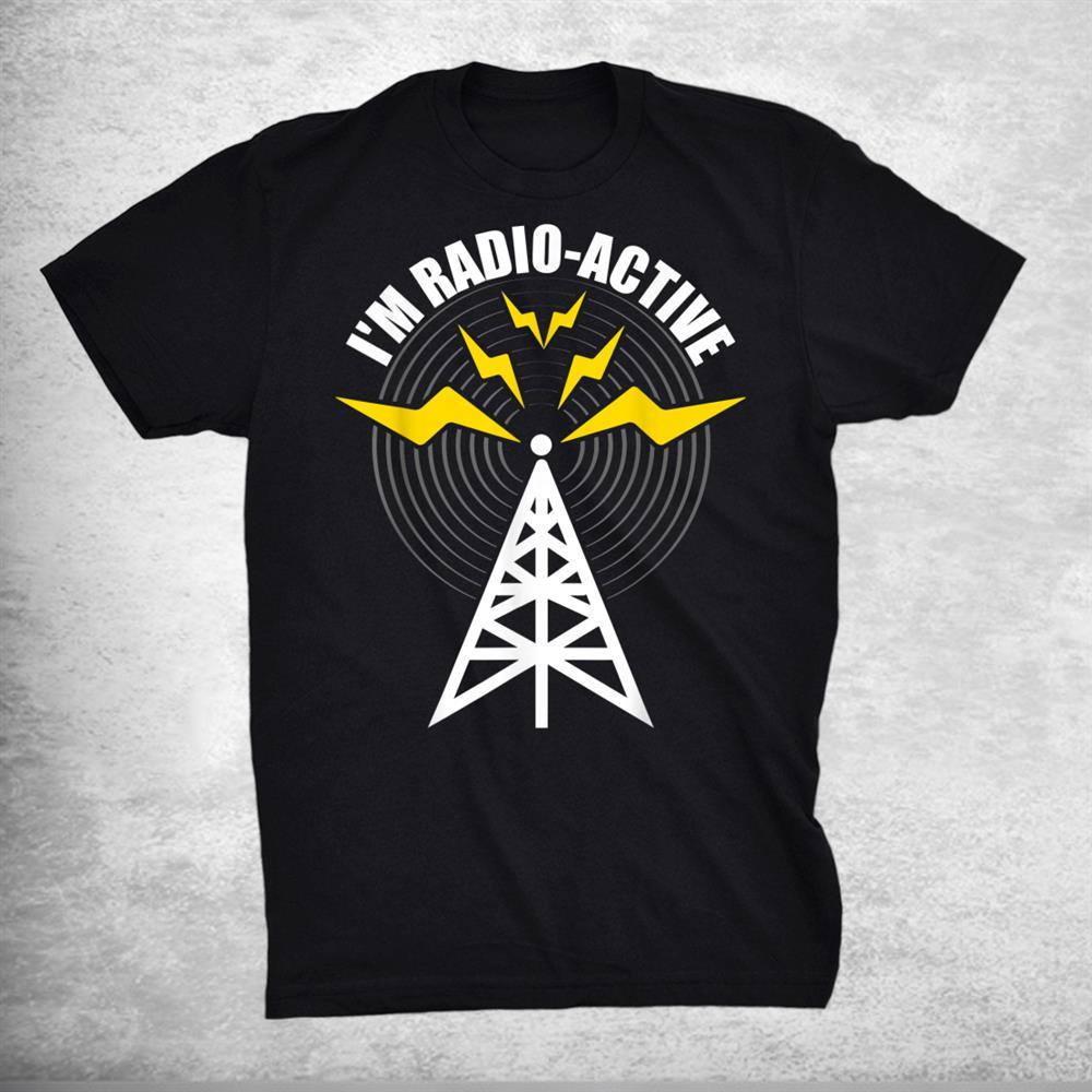 Im Radio Active Ham Radio Amateur Radio Operator Shirt