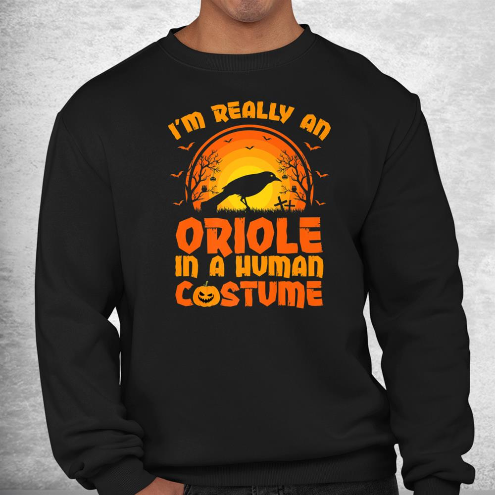 Im Really A Oriole In A Human Costume Oriole Halloween Shirt