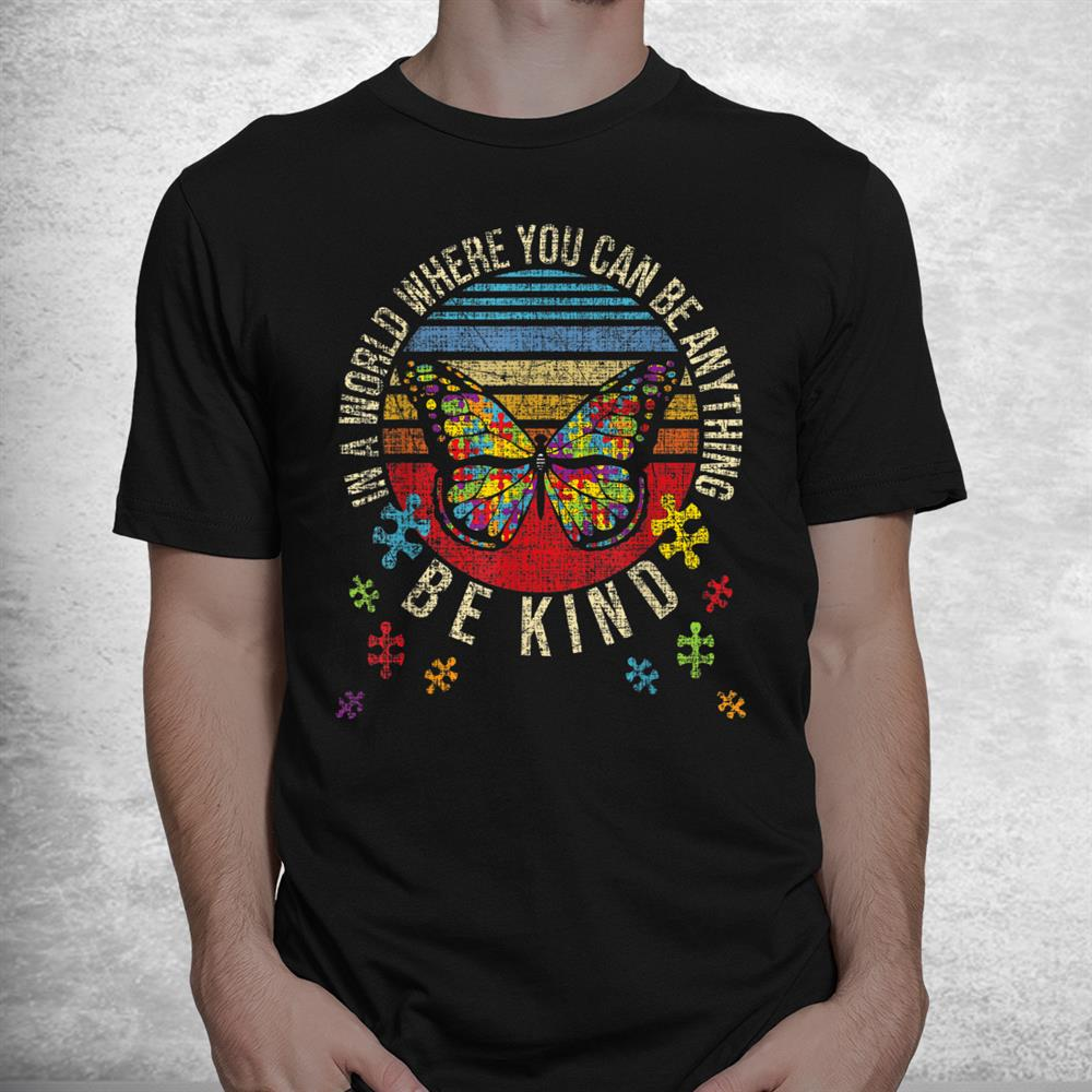 In A World Where You Can Be Anything Be Kindautism Shirt