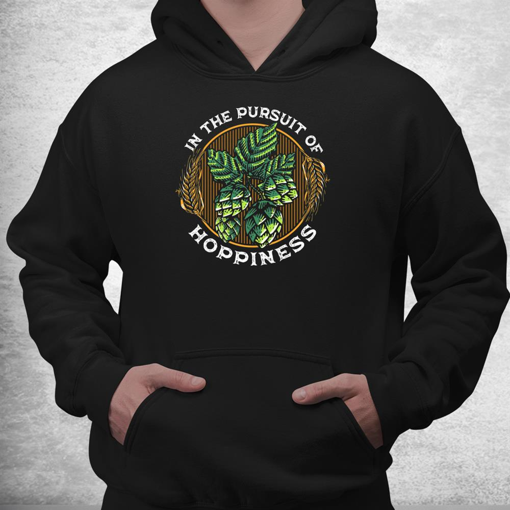 In The Pursuit Of Hoppiness Beer Lover Fresh Hops Ipa Shirt