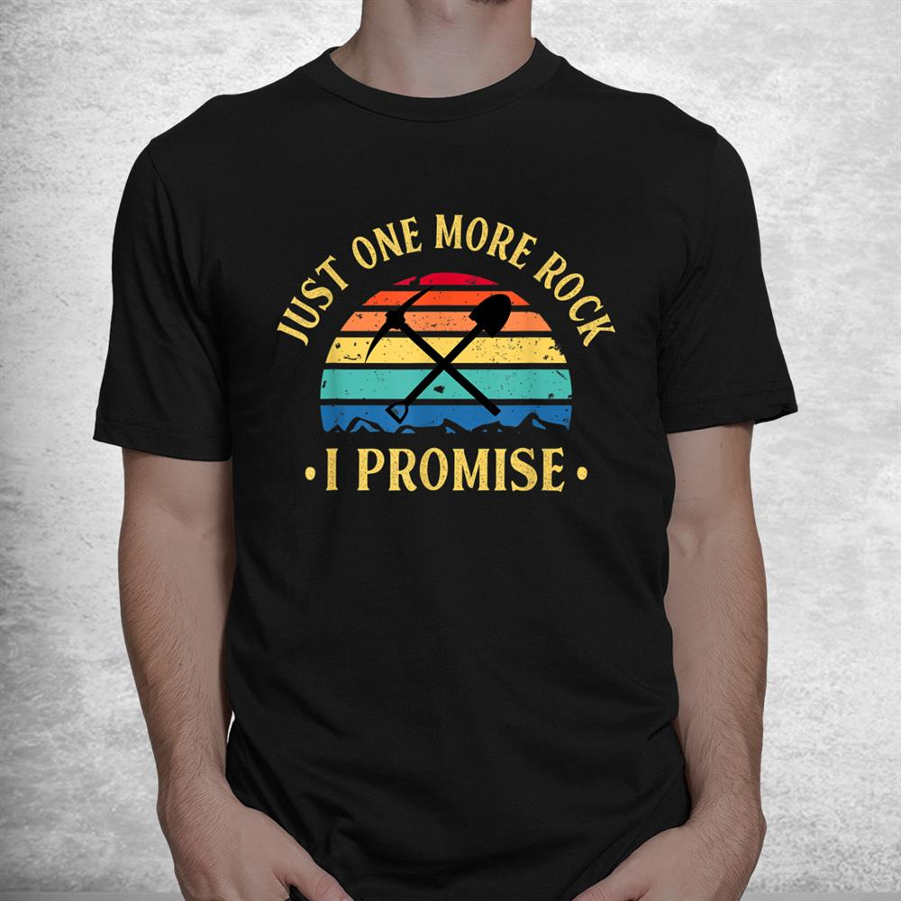 Just One More Rock I Promise Rock Collector Geologist Geode Shirt