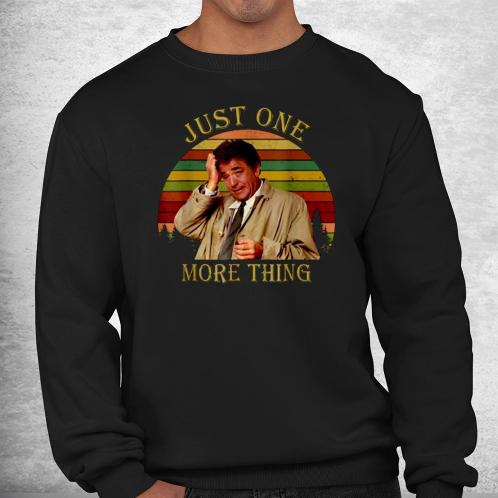 Just One More Thing Columbo Funny Movie Quote Shirt