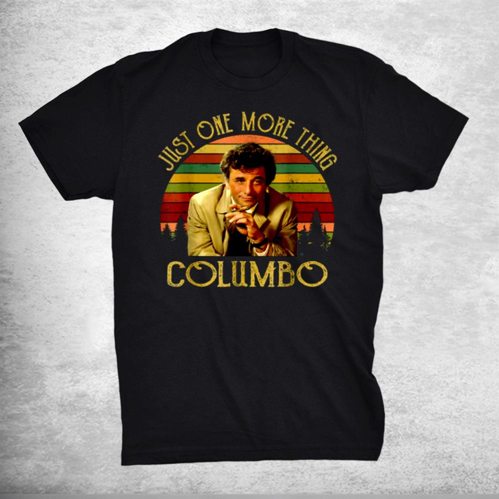 Just One More Thing Columbo Tee Funny Movie Quote Shirt