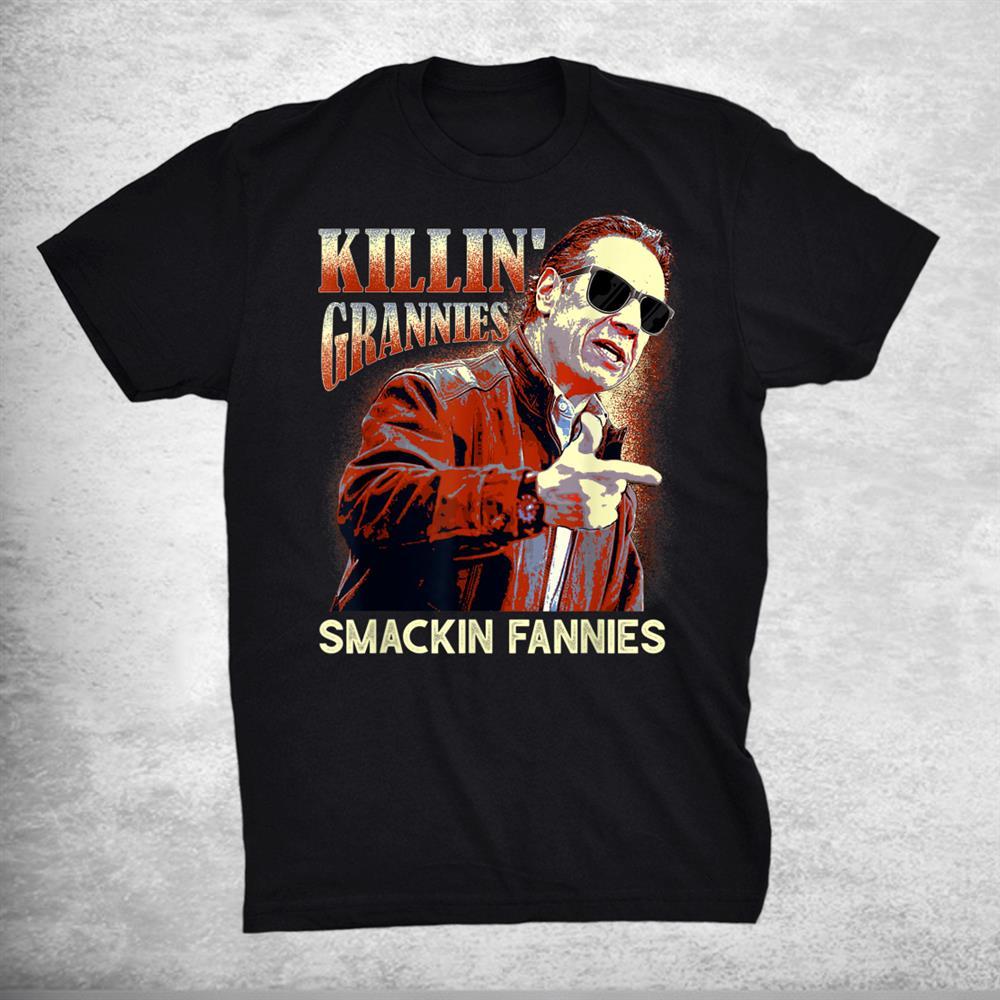 Killin Grannies Smackin Fannies Funny Shirt