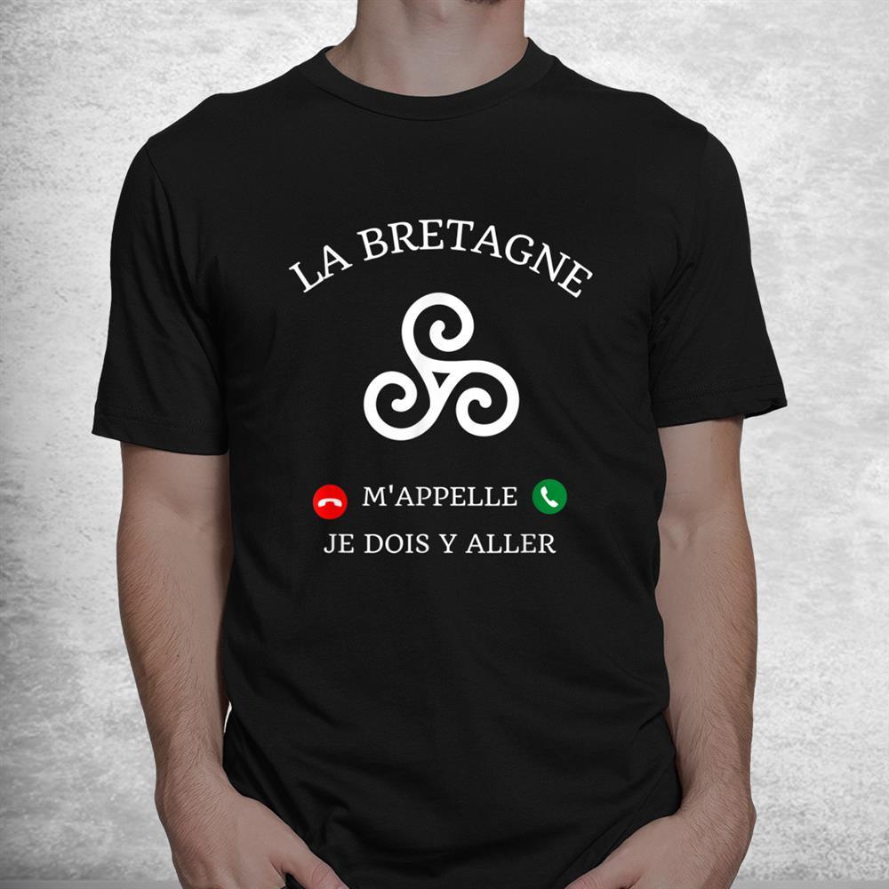 La Bretagne Maime Je Dois Go Y Gift Humour Breizh Shirt