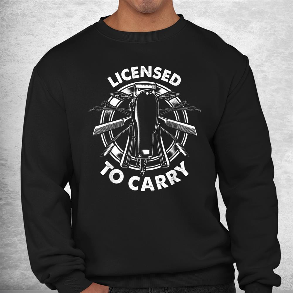 Licensed To Carry Barber Hairdresser Hair Stylist Shirt