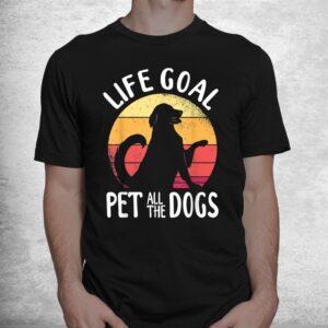 life goal pet all the dogs shirt 1