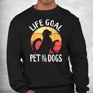 life goal pet all the dogs shirt 2