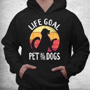 life goal pet all the dogs shirt 3