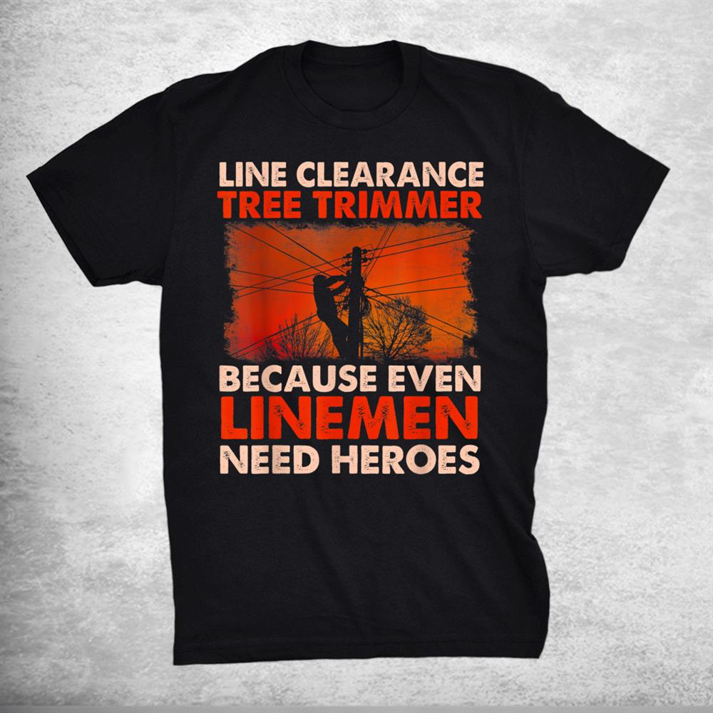 Line Clearance Tree Trimmer Arborist Tree Surgeon Logger Shirt