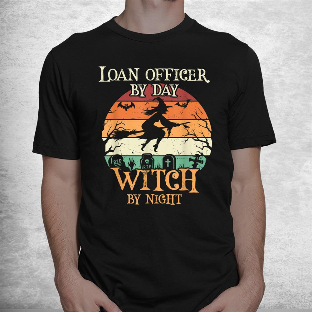 Loan Officer By Day Witch By Night Halloween Shirt
