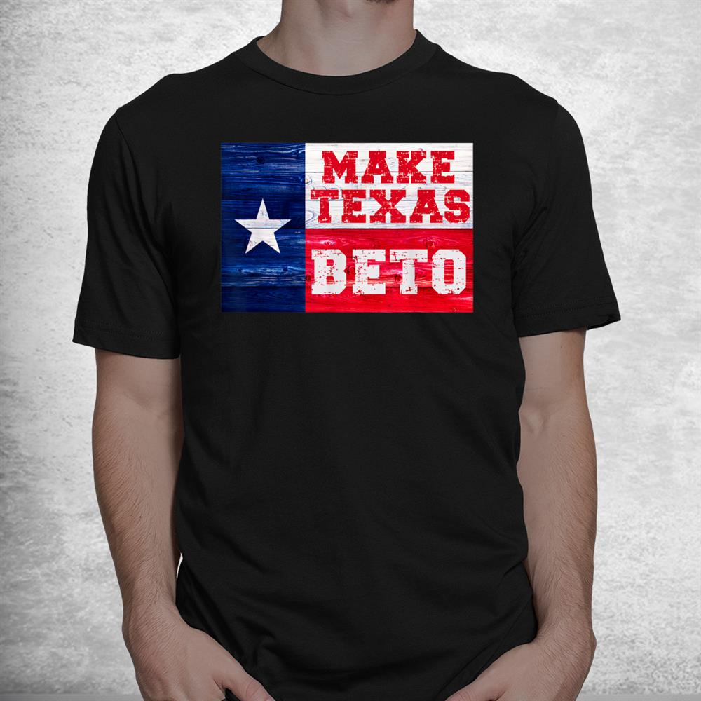 Make Texas Beto 2022 Orourke For Governor Of Texas Beto Shirt