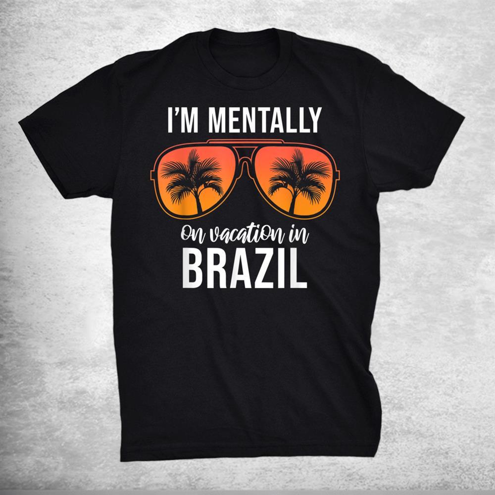 Mentally On Vacation Brazil Shirt