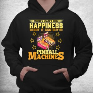 money cant buy happiness but it can buy pinball machines shirt 3