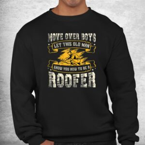 move over boys let this old man show you how to be a roofer shirt 2