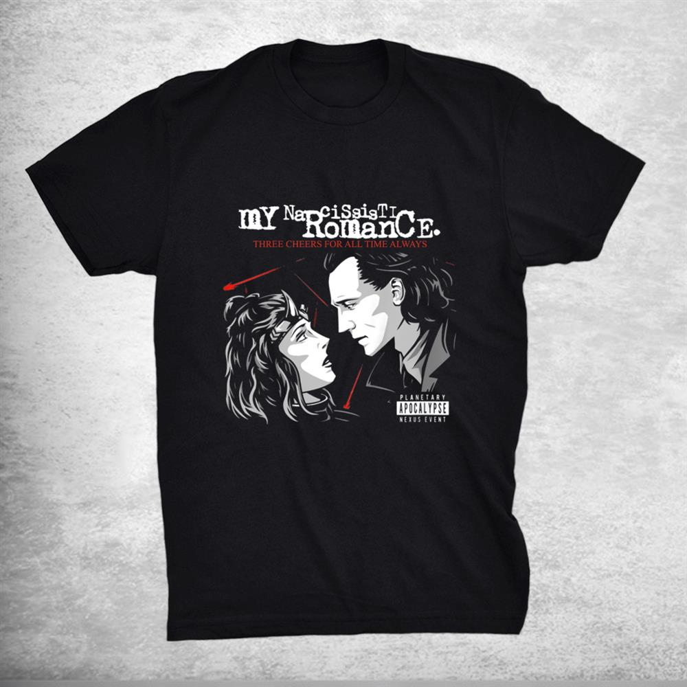 My Narcissistic Romance Three Cheers For All Time Always Shirt