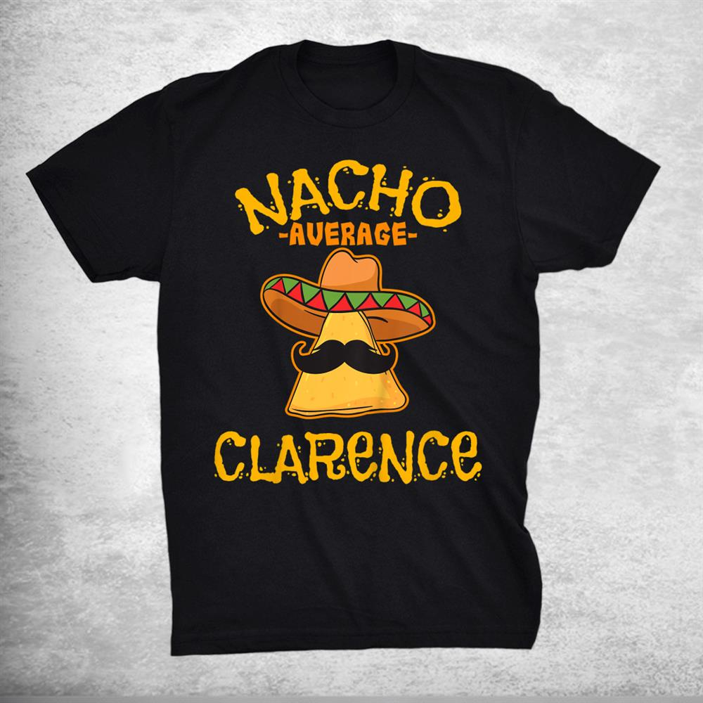 Nacho Average Clarence Personalized Name Funny Taco Shirt