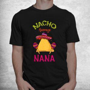 nacho average nana mexican cinco de mayo grandmother fiesta shirt 1