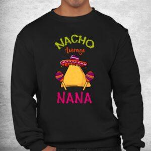 nacho average nana mexican cinco de mayo grandmother fiesta shirt 2