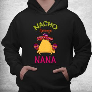 nacho average nana mexican cinco de mayo grandmother fiesta shirt 3