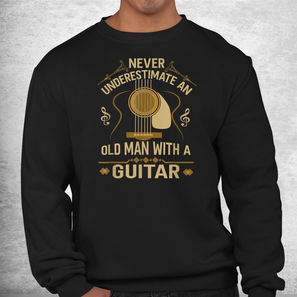 Never Underestimate An Old Man With A Guitar Acoustic Player Shirt