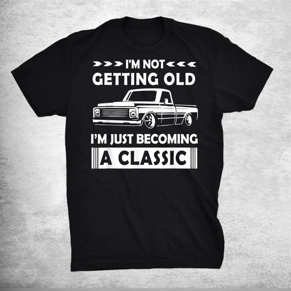 Not Old Becoming A Classic Funny C10 Truck Lover Shirt