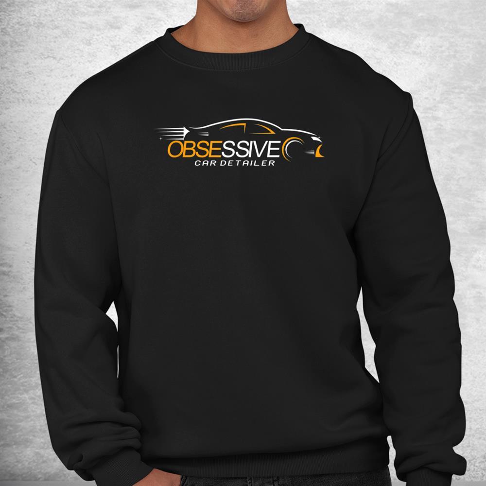 Obsessive Auto Detailer Car Professional Auto Detailing Shirt