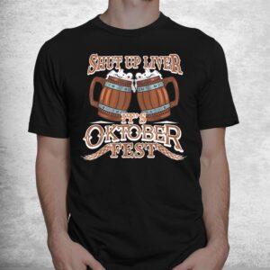 oktoberfest shut up liver german and bavarian beer festival shirt 1