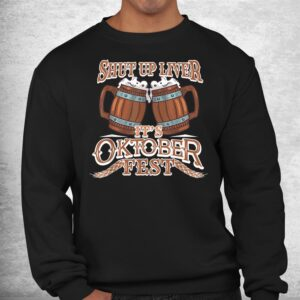oktoberfest shut up liver german and bavarian beer festival shirt 2