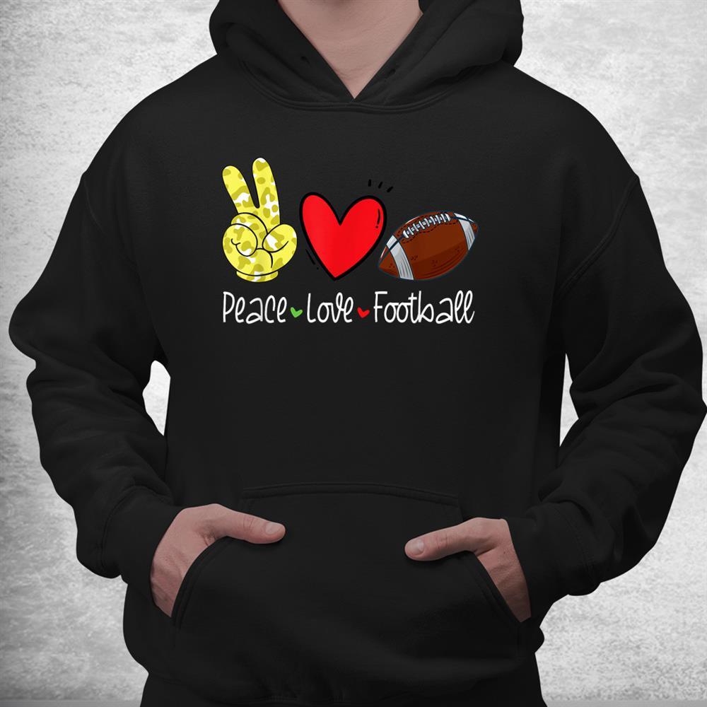 Peace Love Football Lovers Sports Fan Shirt
