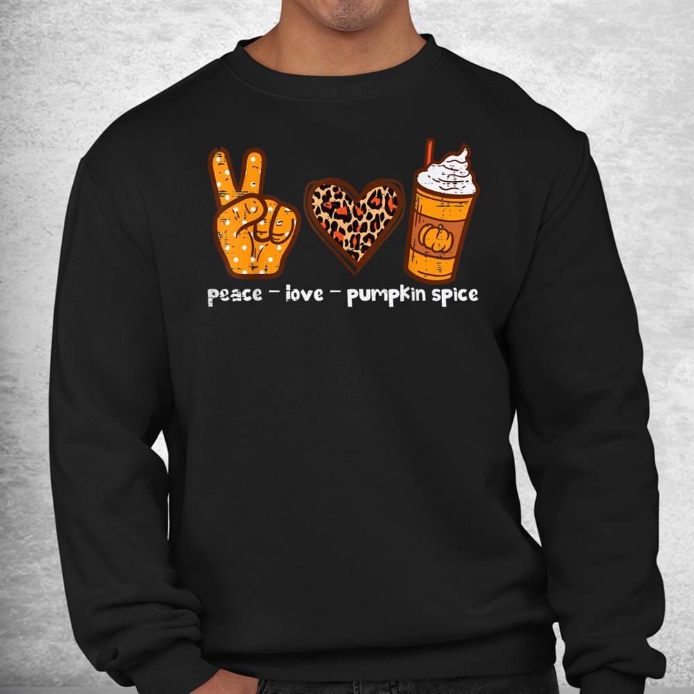 Peace Love Pumpkin Spice Funny Autumn Fall Season Shirt