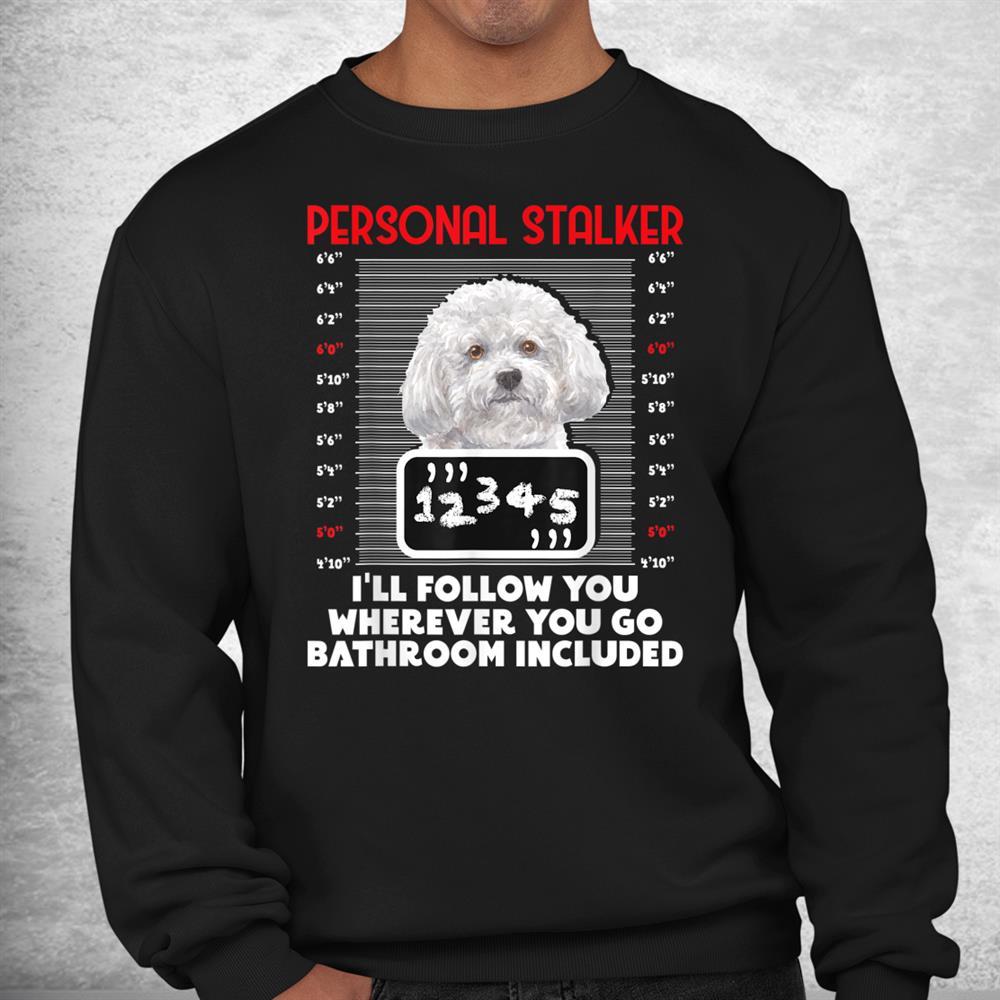 Personal Stalker Funny Bichon Frise Dog Bichon Tenerife Shirt