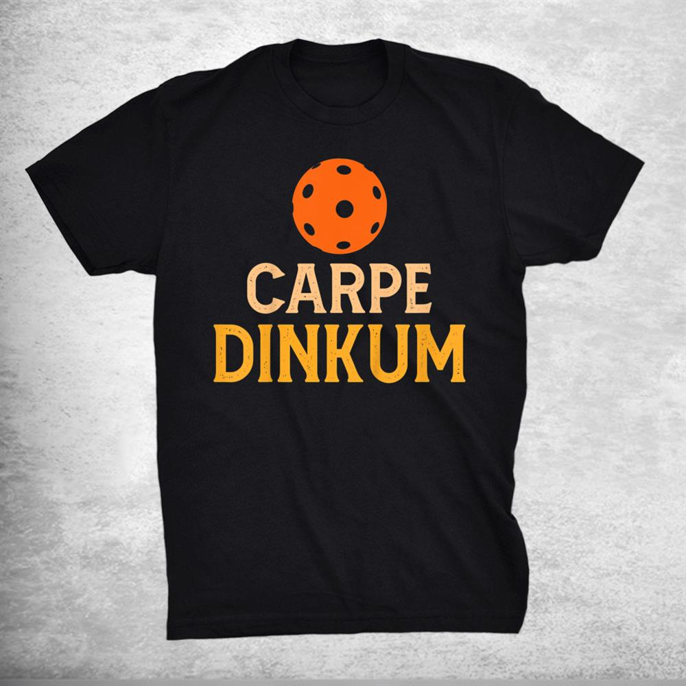 Pickleball Carpe Dinkum Shirt