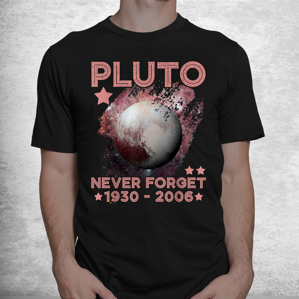 Pluto Never Forget 1930 2006 Science Outer Space Galaxy Shirt