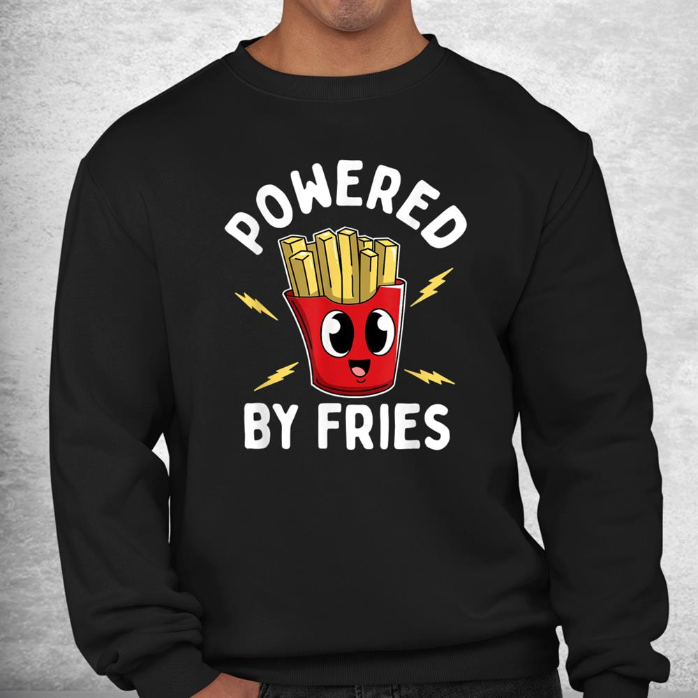 Powered By Fries French Fries Potatoes Chips Vegan Chip Shop Shirt