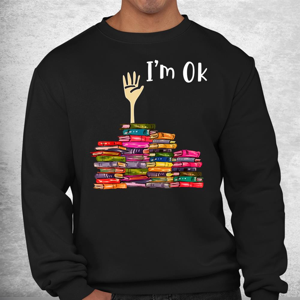 Reading Lovers I'm Ok Gift For Bookworm Book Lovers Shirt