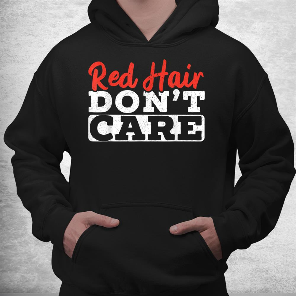 Red Hair Dont Care Funny Ginger Redhead Irish Freckles Shirt