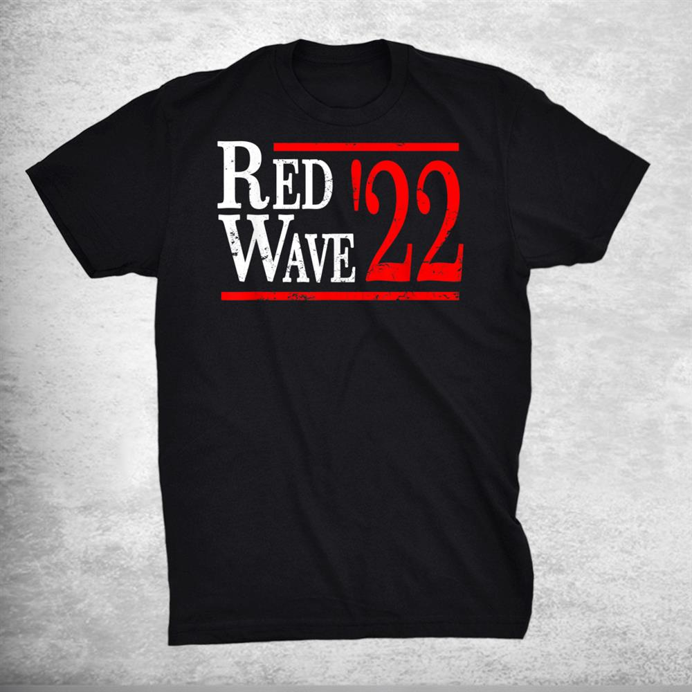 Red Wave 2022 Election Republican Conservative Political Shirt