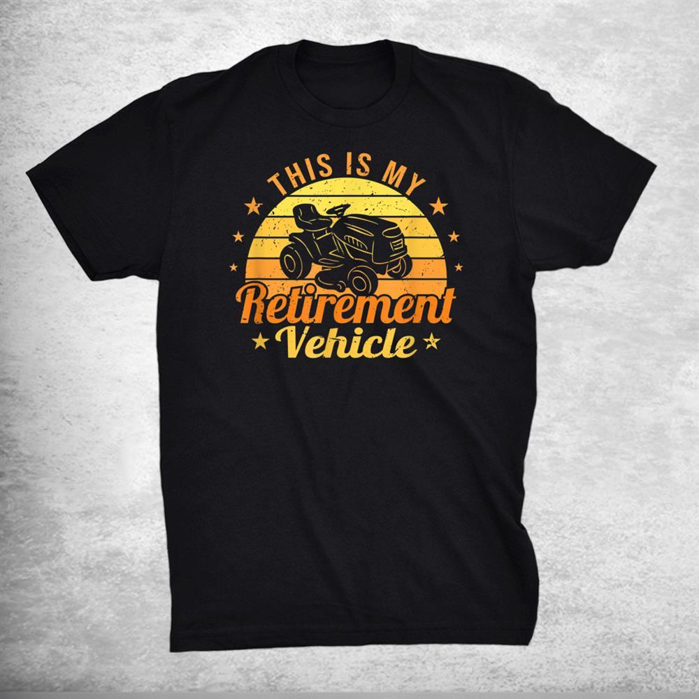Riding Lawn Mowers My Retirement Vehicle Retirement Shirt