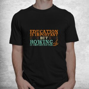 rowing is important funny row team shirt 1