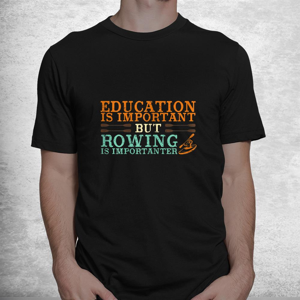 Rowing Is Important Funny Row Team Shirt
