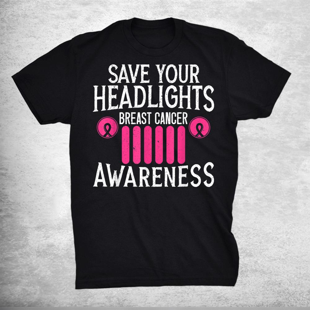 Save Your Headlights Breast Cancer Awareness Support Shirt